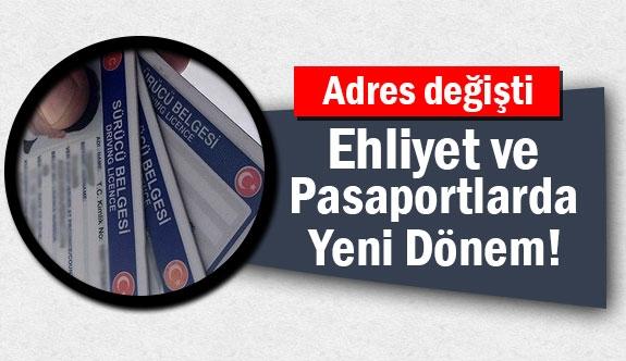 Ehliyet ve Pasaportlarda Yeni Adres!