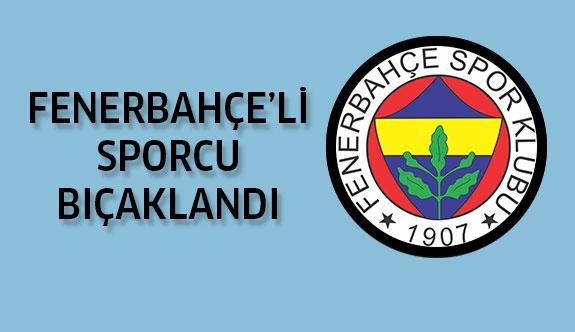 Fenerbahçeli Eski Oyuncu Bıçaklandı..