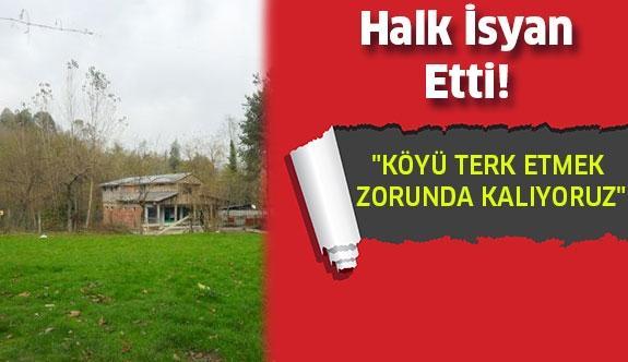 """Halk İsyan Etti """"Köyü Terk Etmek Zorunda Kalıyoruz"""" !"""