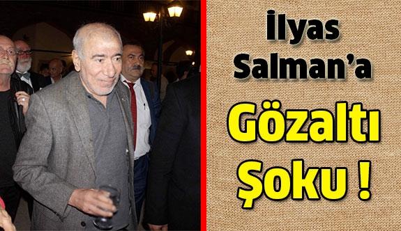 İlyas Salman'a Şok Gözaltı !