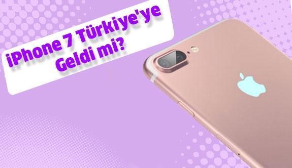iPhone 7 Türkiye'ye geldi mi? İşte Yanıtı..