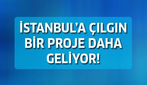 İstanbul'a şaşırtan bir proje daha geliyor...