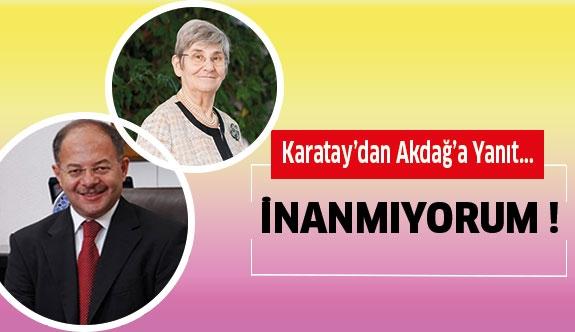 Karatay'dan , Akdağ'a Yanıt !