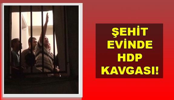 Şehit Evinde HDP Kavgası!