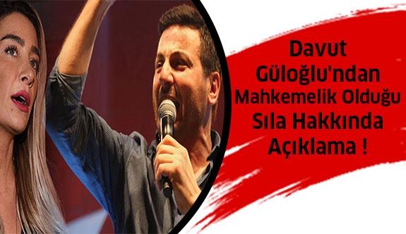 Sıla'nın Şikayetçi Olduğu Davut Güloğlu'ndan Açıklama !