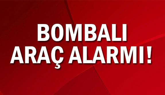 Bomba yüklü araç alarmı!
