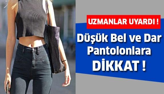 Düşük Bel ve Dar Pantolonlara Dikkat !