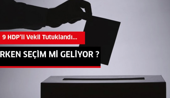 HDP'li Vekillerin Tutuklanmasıyla Erken Seçim Mi Geliyor ?