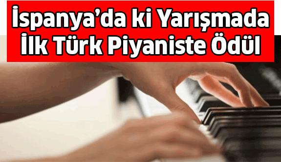 İspanya'dan İlk Türk Piyaniste Ödül...