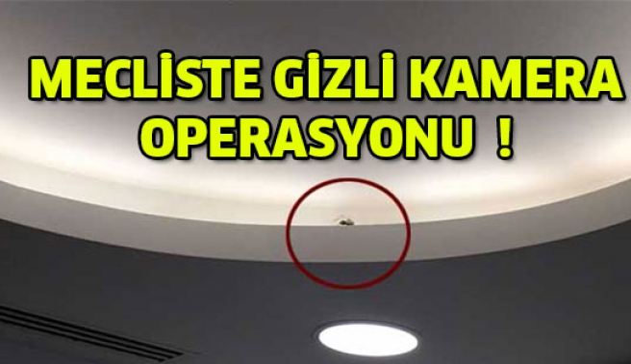 Meclis'te gizli kamere operasyonu