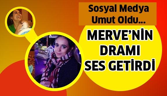 Merve'nin dramına sosyal medya umut oldu