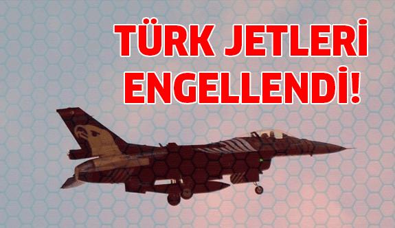 Suriye'de Türk jetleri engellendi!