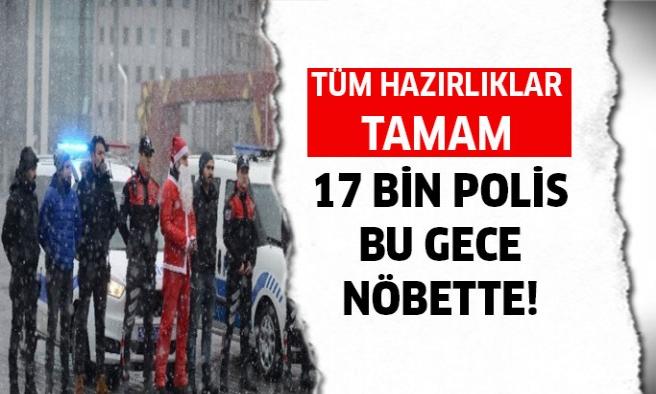 17 Bin polis bu gece nöbette!