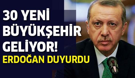30 yeni büyükşehir geliyor! Erdoğan açıkladı