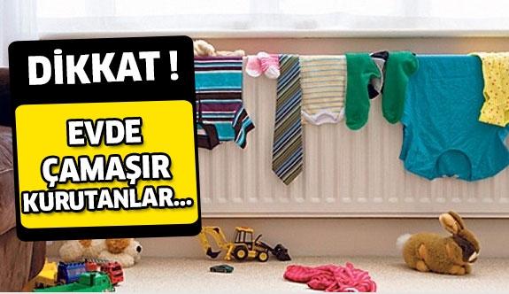 Evde Çamaşır Kurutanlar Dikkat !