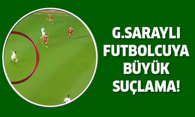 Galatasaraylı futbolcuya büyük suçlama