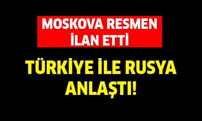 Moskova ilan etti! Türkiye ve Rusya anlaştı