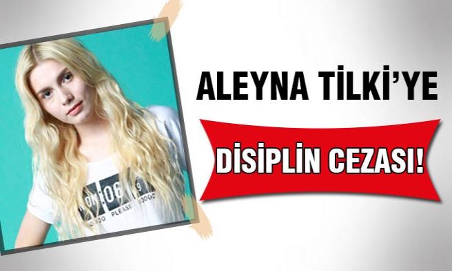 Aleyna Tilki Disiplin Cezası Aldı!