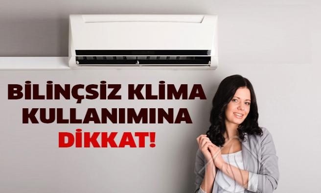 Bilinçsiz klima kullanımına dikkat!