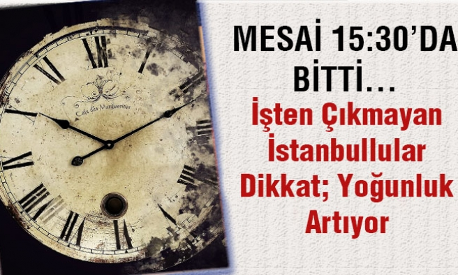 İstanbullular dikkat! Yoğunluk artıyor...