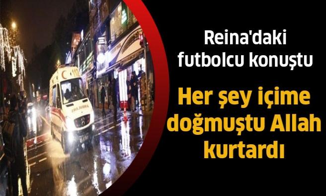 Reina'daki Saldırıda kurtulan  futbolcu anlattı