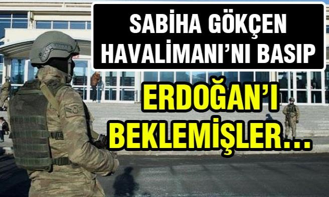Sabiha Gökçen'i Basıp Erdoğan'ı Beklemişler