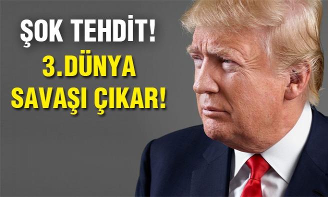 Trump'tan Büyük Tehdit:3. dünya savaşı başlar