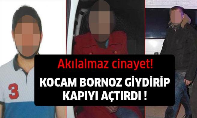 Akılalmaz Cinayet:Kocam Bornoz Giydirip Kapıyı Açtırdı!