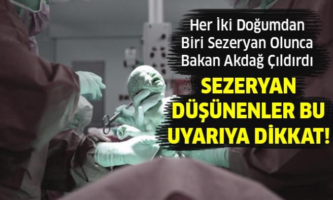 Bakan Akdağ'dan Sert Sezeryan Çıkışı!