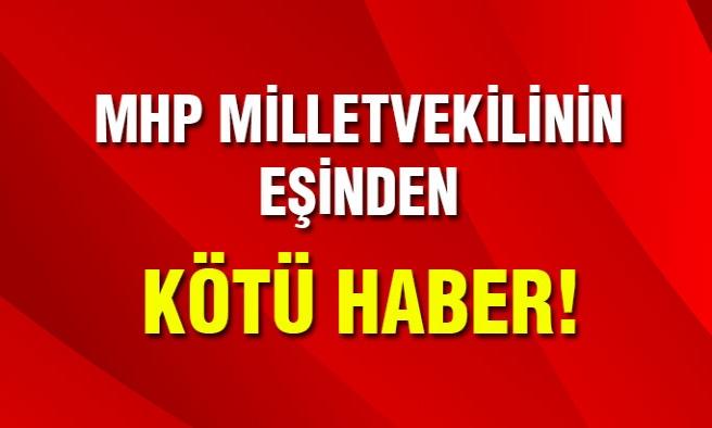 MHP Milletvekilinin Eşinden Kötü Haber...