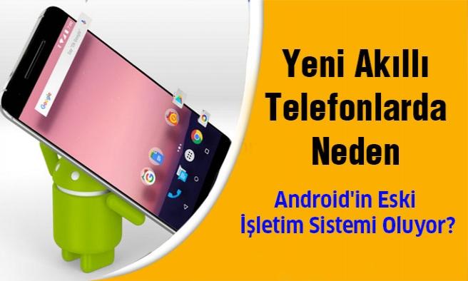 Son Sürüm Akıllı Telefonlarda Neden Android'in Eski İşletim Sistemi Oluyor?
