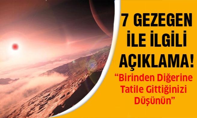 7 gezegen ile ilgili açıklama geldi!