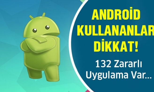 Play Store'da 132 Zararlı Uygulama!