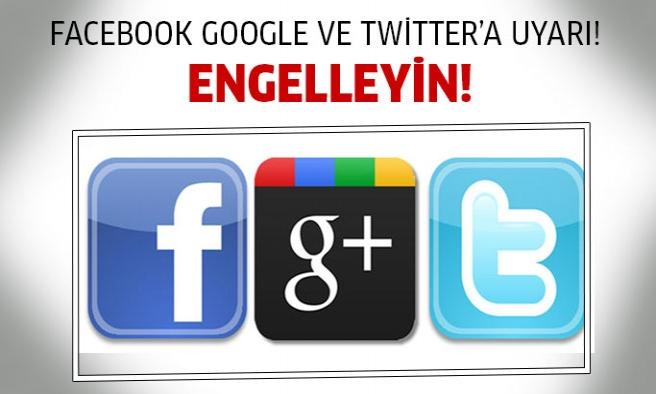 Twitter, Facebook ve Google'a uyarı!