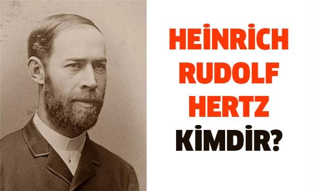 Heinrich Rudolf Hertz Kimdir?