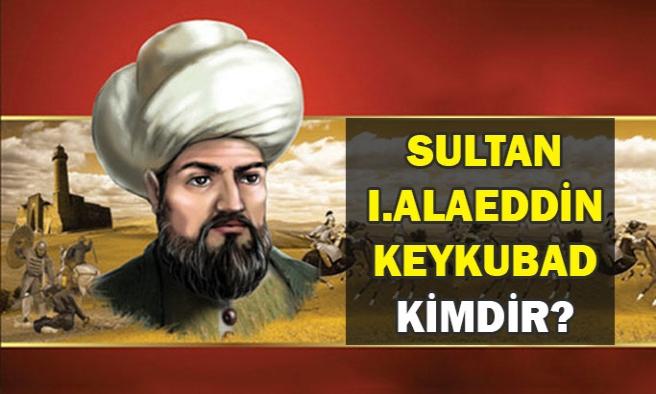 Sultan I. Alaeddin Keykubad Kimdir?