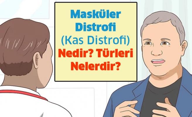 Masküler Distrofi (Kas Distrofi) Nedir? Türleri Nelerdir?