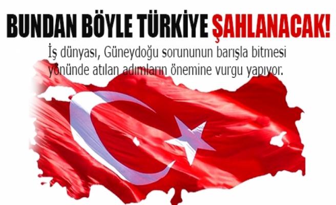 Bundan böyle Türkiye şahlanacak!