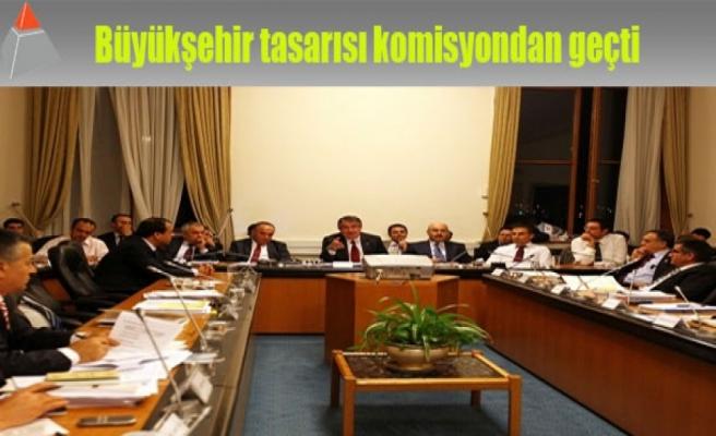 Büyükşehir tasarısı komisyondan geçti