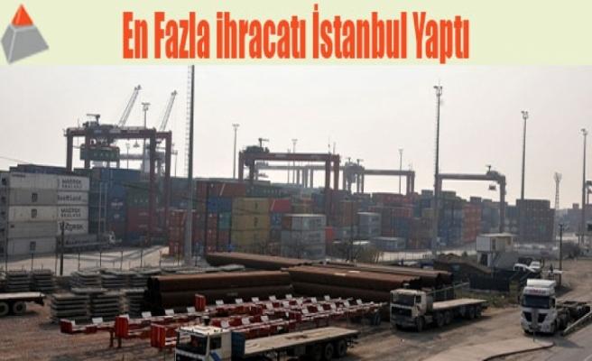 En fazla ihracatı İstanbul yaptı