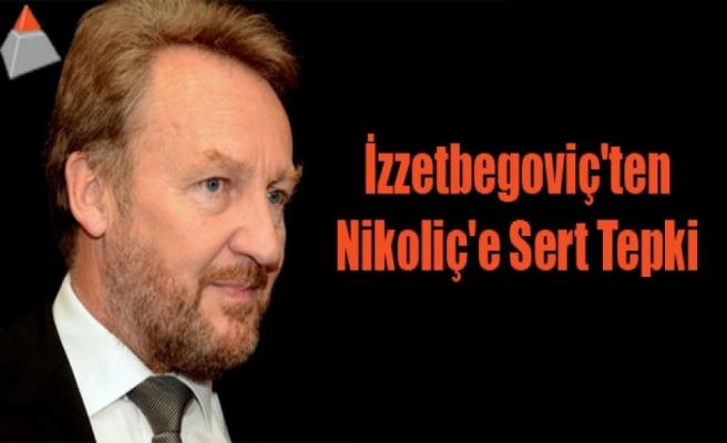 İzzetbegoviç'ten Nikoliç'e sert tepki