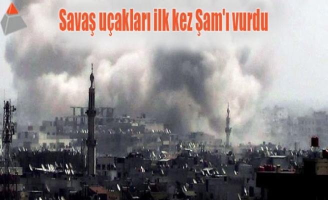 Savaş uçakları ilk kez Şam'ı vurdu