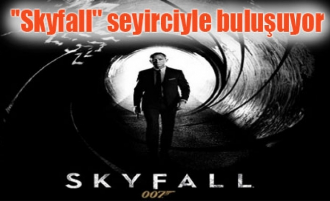 ''Skyfall'' seyirciyle buluşuyor