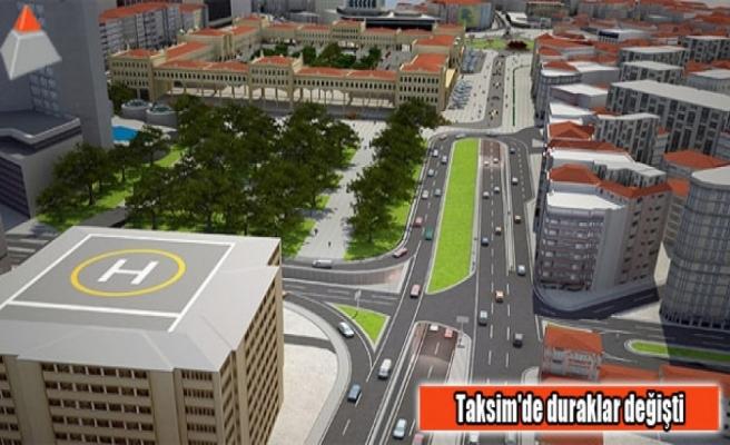 Taksim'de duraklar değişti