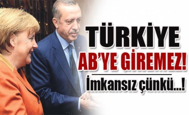 'Türkiye asla AB'ye üye olamayacak'