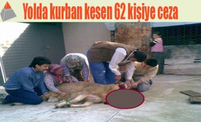 Yolda kurban kesen 62 kişiye ceza