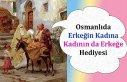 Osmanlıda Erkeğin Kadına Hediyesi