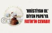 Papa'nın Fatih Sultan Mehmet'e yazdığı mektup