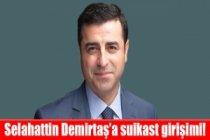 Selahattin Demirtaş'a suikast girişimi!