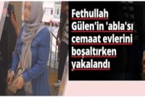 Fethullah Gülen'in 'abla'sı yakalandı